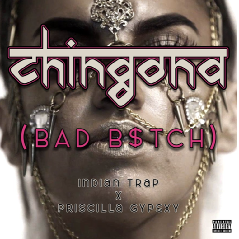 "BNS BEST NEW TRAP HITS: Once a 'Ministry of Sound' Idol and now  a global Trap hitmaker, 'Indian Trap' is ready to top up on his 250 Million streams joining forces with 'Priscilla Gypsxy' on ""CHINGONA (BAD B$TCH)"""